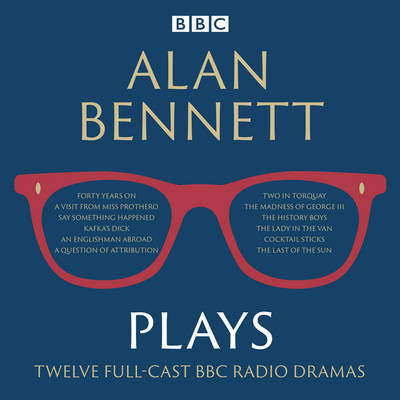 Alan Bennett: Plays: BBC Radio Dramatisations - Bennett, Alan, and Full Cast (Read by), and Gielgud, John, Sir (Read by)