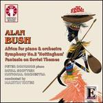 Alan Bush: Africa for Piano & Orchestra; Symphony No. 2 'Nottingham'; Fantasia on Soviet Themes