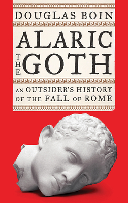 Alaric the Goth: An Outsider's History of the Fall of Rome - Boin, Douglas