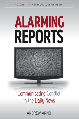 Alarming Reports: Communicating Conflict in the Daily News - Arno, Andrew