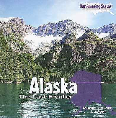 Alaska: The Last Frontier - Lusted, Marcia Amidon