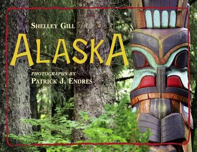 Alaska - Gill, Shelley, and Endres, Patrick J (Photographer)