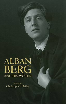 Alban Berg and His World - Hailey, Christopher (Editor)