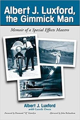 "Albert J. Luxford, the Gimmick Man: Memoir of a Special Effects Maestro - Luxford, Albert J, and Owen, Gareth, and Llewelyn, Desmond ""Q"" (Foreword by)"