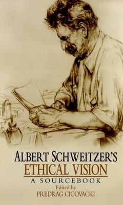 Albert Schweitzer's Ethical Vision: A Sourcebook - Cicovacki, Predrag (Editor)