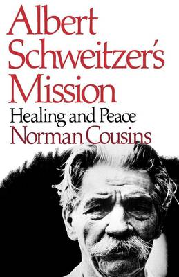 Albert Schweitzer's Mission: Healing and Peace - Cousins, Norman