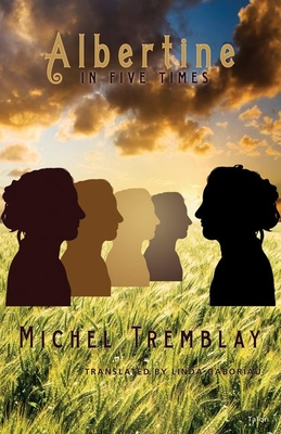 Albertine in Five Times - Tremblay, Michel, and Gaboriau, Linda (Translated by)