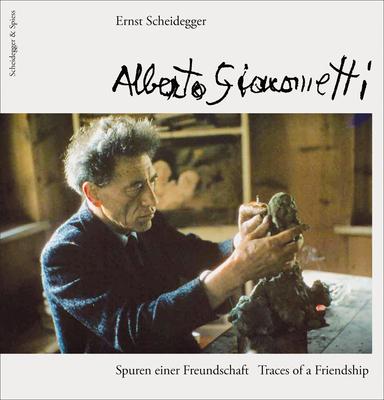 Alberto Giacometti: Traces of a Friendship - Scheidegger, Ernst