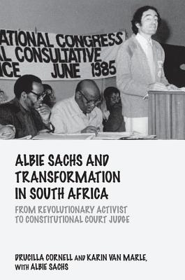 Albie Sachs and Transformation in South Africa: From Revolutionary Activist to Constitutional Court Judge - Cornell, Ucilla, and Van Marle, Karin, and Sachs, Albie