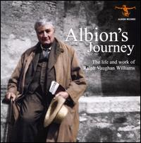 Albion's Journey: The Life and Work of Ralph Vaughan Williams - Anthony Goldstone (piano); Britten Sinfonia; Caroline Clemmow (piano); Edward Hughes (tenor); Eloise Irving (soprano);...