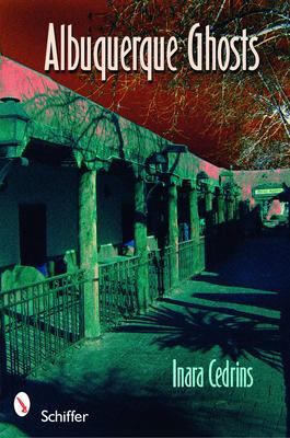 Albuquerque Ghosts: Traditions, Legend, Lore - Cedrins, Inara