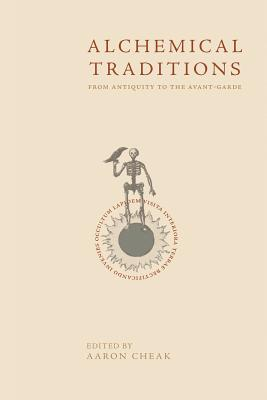 Alchemical Traditions: From Antiquity to the Avant-Garde - Cheak, Aaron (Editor)