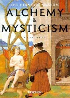 Alchemy and Mysticism: The Hermetic Museum - Roob, Alexander
