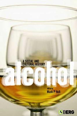 Alcohol: A Social and Cultural History - Holt, Mack P, Professor (Editor)