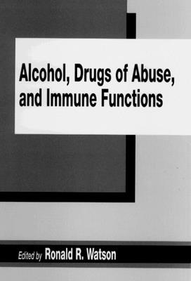 Alcohol, Drugs of Abuse, and Immune Functions - Watson, Ronald R (Editor)