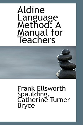 Aldine Language Method: A Manual for Teachers - Spaulding, Frank Ellsworth