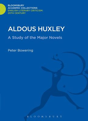 Aldous Huxley: A Study of the Major Novels - Bowering, Peter