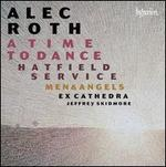 Alec Roth: A Time to Dance; Hatfield Service; Men & Angels