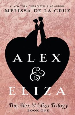 Alex and Eliza: A Love Story: The Alex & Eliza Trilogy - de la Cruz, Melissa