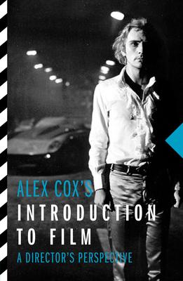 Alex Cox's Introduction To Film: A Director's Perspective - Cox, Alex