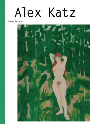 Alex Katz: Naked Beauty - Gorner, Veit (Editor), and Meyer, Kathrin (Text by), and Katz, Alex