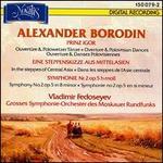 Alexander Borodin: Prinz Igor; Eine Steppenskizze aus Mittelasien; Symphonie Nr. 2 Op. 5 h-moll