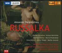 Alexander Dargomïzhsky: Rusalka - Andrey Telegin (bass); Arutiun Kotchinian (bass); Elena Bryleva (soprano); Evelina Dobraceva (soprano);...