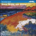 Alexander Goehr: Since Brass, Nor Stone...