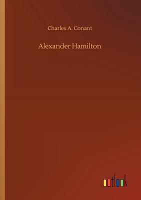 Alexander Hamilton - Conant, Charles a