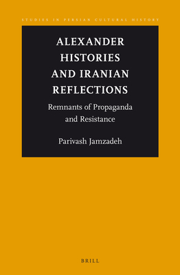 Alexander Histories and Iranian Reflections: Remnants of Propaganda and Resistance - Jamzadeh, Parivash