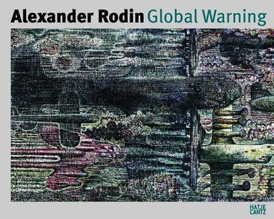 Alexander Rodin: Global Warning: Werke Aus Dem Kunsthaus Tachelse, Berlin Works from Arthouse Tacheles, Berlin - Dollner, Jurgen (Text by), and Reiter, Martin (Text by), and Penzel, Joachim (Text by)
