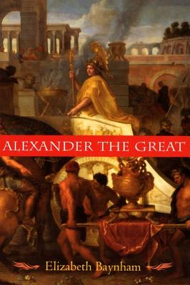 Alexander the Great: The Unique History of Quintus Curtius - Baynham, Elizabeth