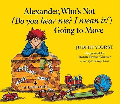 Alexander, Who's Not (Do You Hear Me? I Mean It!) Going to Move - Viorst, Judith, and Glasser, Robin Preiss (Illustrator)