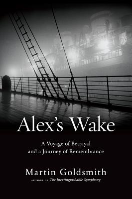 Alex's Wake: A Voyage of Betrayal and a Journey of Remembrance - Goldsmith, Martin