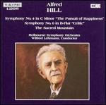 """Alfred Hill: Symphony No. 4 in C minor """"The Pursuit of Happiness""""; Symphony No. 6 in B flat """"Celtic""""; The Sacred Moun"""