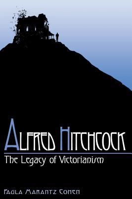 Alfred Hitchcock: The Legacy of Victorianism - Cohen, Paula Marantz