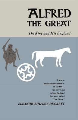 Alfred the Great: The King and His England - Duckett, Eleanor Shipley