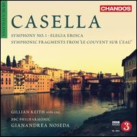 "Alfredo Casella: Symphony No. 1; Elegia Eroica; Symphonic Fragments from ""Le Couvent Sur L'Eau"" - Gillian Keith (soprano); BBC Philharmonic Orchestra; Gianandrea Noseda (conductor)"