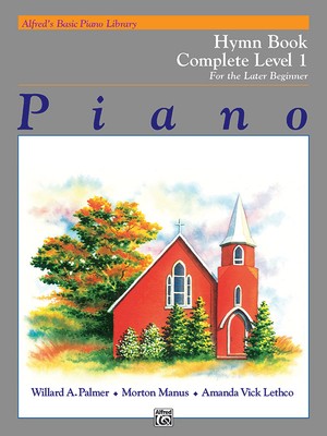 Alfred's Basic Piano Library Hymn Book Complete, Bk 1: For the Later Beginner - Palmer, Willard A, and Manus, Morton, and Lethco, Amanda Vick