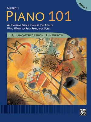 Alfred's Piano 101, Bk 1: An Exciting Group Course for Adults Who Want to Play Piano for Fun! - Lancaster, E L, and Renfrow, Kenon