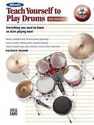 Alfred's Teach Yourself to Play Drums: Everything You Need to Know to Start Playing Now!, Book, CD, & DVD - Wilson, Patrick