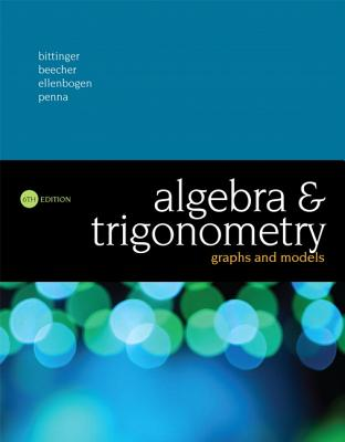 Algebra and Trigonometry: Graphs and Models - Bittinger, Marvin, and Beecher, Judith, and Ellenbogen, David