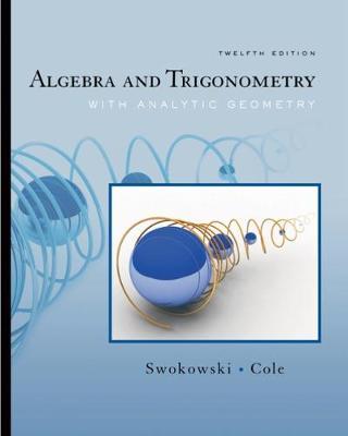 Algebra and Trigonometry with Analytic Geometry - Swokowski, Earl W, and Cole, Jeffery A