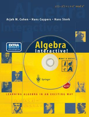 Algebra Interactive! - Cohen, Arjeh M, and Cuypers, Hans, and Sterk, Hans