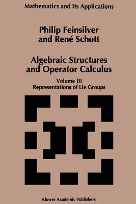 Algebraic Structures and Operators Calculus: Volume III: Representations of Lie Groups - Feinsilver, P, and Schott, Rene