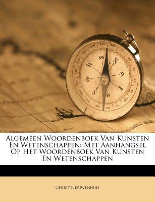 Algemeen Woordenboek Van Kunsten En Wetenschappen: Met Aanhangsel Op Het Woordenboek Van Kunsten En Wetenschappen - Nieuwenhuis, Gerrit