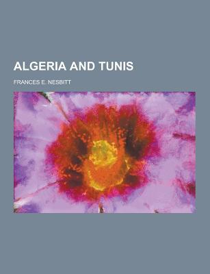 Algeria and Tunis - Nesbitt, Frances E