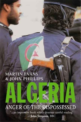 Algeria: Anger of the Dispossessed - Evans, Martin