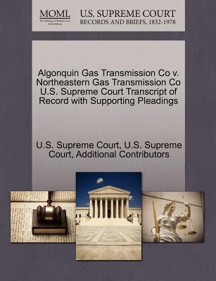 Algonquin Gas Transmission Co V. Northeastern Gas Transmission Co U.S. Supreme Court Transcript of Record with Supporting Pleadings - Additional Contributors, and U S Supreme Court (Creator)