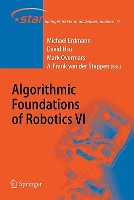 Algorithmic Foundations of Robotics VI - Erdmann, Michael (Editor), and Hsu, David (Editor), and Overmars, Mark (Editor)